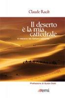 Il deserto è la mia cattedrale - Claude Rault