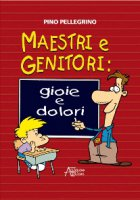 Maestri e genitori: gioie e dolori - Pino Pellegrino