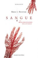 Sangue. La maledizione dell'eterno - Hunter Bree J.