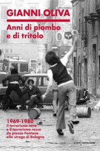 Copertina di 'Anni di piombo e di tritolo. 1969-1980. Il terrorismo nero e il terrorismo rosso da piazza Fontana alla strage di Bologna'