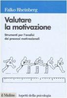 Valutare la motivazione. Strumenti per l'analisi dei processi motivazionali - Rheinberg Falko