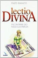 Lectio divina. Incontrare Dio nella sua Parola - Enzo Bianco