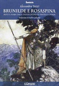 Copertina di 'Brunilde e Rosaspina. Mito e fiaba dagli indoeuropei ai fratelli Grimm'