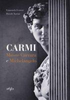 Carmi. Museo Carrara e Michelangelo. Ediz. italiana e inglese - Ferretti Emanuela, Turrini Davide