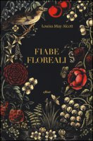 Fiabe floreali - Alcott Louisa May