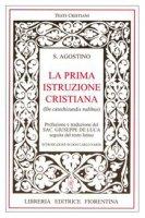 La prima istruzione cristiana. Testo latino a fronte - Agostino (sant')