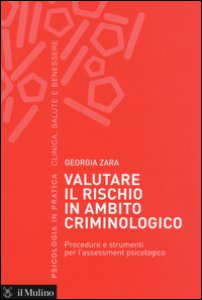 Copertina di 'Valutare il rischio in ambito criminologico. Procedure e strumenti per l'assessement psicologico'