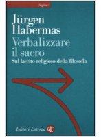 Verbalizzare il sacro - Habermas Jurgen