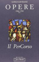 Opere. 1966-1992 [vol_1] / Il percorso - Giussani Luigi