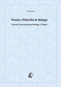 Copertina di 'Poesia e filosofia in dialogo. García Lorca provoca Ortega y Gasset'