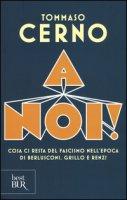 A noi! Cosa ci resta del fascismo nell'epoca di Berlusconi, Grillo e Renzi - Cerno Tommaso