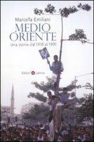 Medio Oriente. Una storia dal 1918 al 1991 - Emiliani Marcella