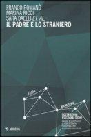 Il padre e lo straniero. Costruzioni psicoanalitiche - Romanò Franco, Ricci Marina, Daelli Sara