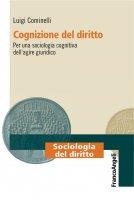 Cognizione del diritto. Per una sociologia cognitiva dell'agire giuridico - Luigi Cominelli