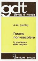 L'uomo non-secolare. La persistenza della religione (gdt 085) - Greeley Andrew M.