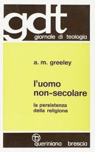 Copertina di 'L'uomo non-secolare. La persistenza della religione (gdt 085)'