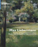 Max Liebermann. Pioniere dell'impressionismo tedesco-Wegbereiter der deutschen impressionismus. Catalogo della mostra (Ascona, 9 giugno-30 settembre 2018). Ediz. a colori