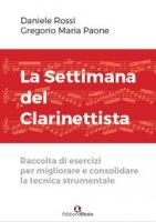 La settimana del clarinettista. Raccolta di esercizi per migliorare e consolidare la tecnica strumentale - Rossi Daniele, Paone Gregorio Maria