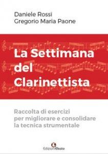 Copertina di 'La settimana del clarinettista. Raccolta di esercizi per migliorare e consolidare la tecnica strumentale'