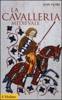 La cavalleria medievale - Flori Jean