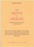 La mente in analisi. Principi di analisi mentale e di psicoanalisi - Majore Ignazio