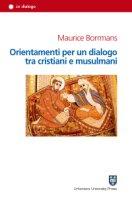 Orientamenti per un dialogo tra cristiani e musulmani - Maurice Borrmans