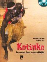 Kotinko, percussioni, danze e ritmi del Ghana. Con DVD - Bosi Luciano, Carlucci Antonio