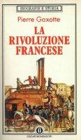 La rivoluzione francese - Gaxotte Pierre