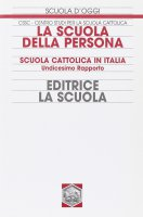 La scuola della persona. Scuola cattolica in Italia. Undicesimo rapporto - Centro Studi per la Scuola Cattolica