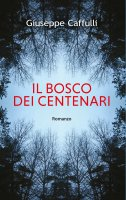 Bosco dei centenari. (Il) - Giuseppe Caffulli
