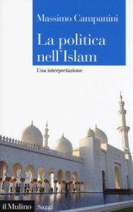 Copertina di 'La politica nell'Islam. Una interpretazione'