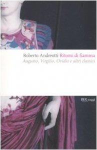 Copertina di 'Ritorni di fiamma. Augusto, Virgilio, Ovidio e altri classici'