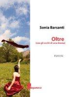 Oltre (con gli occhi di una donna) - Barsanti Sonia