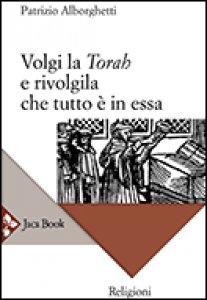 Copertina di 'Volgi la «Torah» e rivolgila, che tutto è in essa'