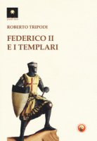 Federico II e i templari - Tripodi Roberto