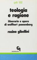 Teologia e ragione. Itinerario e opera di Wolfhart Pannenberg (gdt 122) - Gibellini Rosino