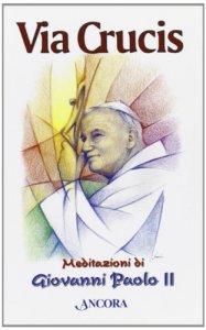 Copertina di 'Via Crucis. Meditazioni di Giovanni Paolo II'
