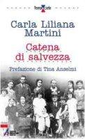 Catena di salvezza. Solidariet� nella lotta contro la barbarie nazifascista - Martini Carla L.
