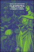 Cleopatra. Sogno di potenza e d'amore in Oriente - Wertheimer Oscar von