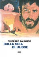 Sulla scia di Ulisse - Pallotto Giuseppe