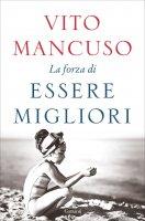 La forza di essere migliori - Vito Mancuso