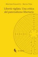 Libertà vigilata. Una critica del paternalismo libertario - Galletti Matteo, Vida Silvia