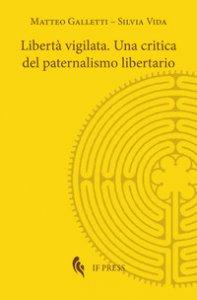 Copertina di 'Libertà vigilata. Una critica del paternalismo libertario'