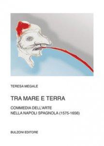 Copertina di 'Tra mare e terra. Commedia dell'Arte nella Napoli spagnola (1575-1656)'