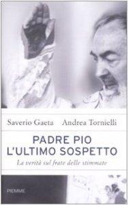 Copertina di 'Padre Pio. L'ultimo sospetto. La verità sul frate delle stimmate'