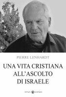 Una vita cristiana in ascolto di Israele - Lenhardt Pierre