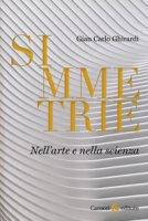 Simmetrie. Nell'arte e nella scienza - Ghirardi Gian Carlo