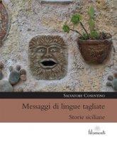 Messaggi di lingue tagliate. Storie siciliane - Cosentino Salvatore
