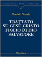 Trattato su Gesù Cristo Figlio di Dio Salvatore - Maurizio Gronchi