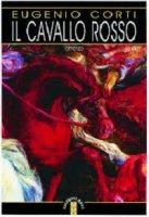 Il cavallo rosso - Corti Eugenio